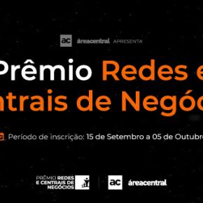 Área Central lança Prêmio Redes e Centrais de Negócios2021